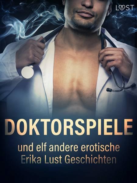 Doktorspiele und zehn andere erotische Erika Lust Geschichten af Reiner Larsen Wiese, Sarah Skov og - Olrik m.fl.