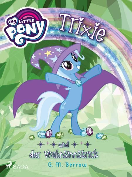 My Little Pony - Trixie und der Wahnsinnstrick af G. M. Berrow