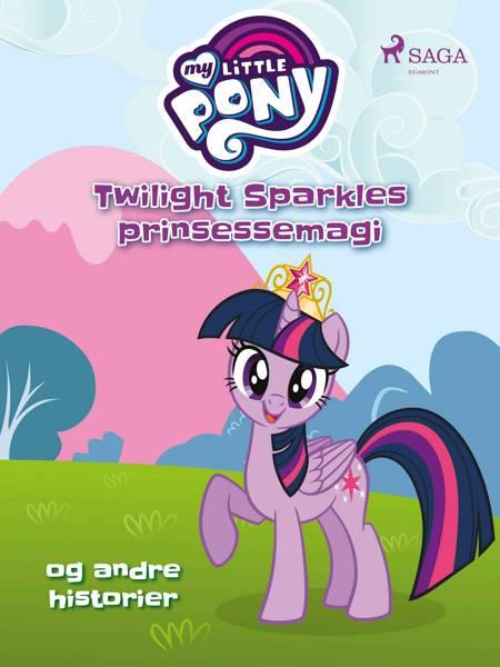 My Little Pony - Twilight Sparkles prinsessemagi og andre historier