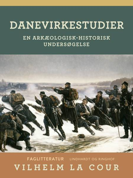 Danevirkestudier. En arkæologisk-historisk undersøgelse af Vilhelm La Cour