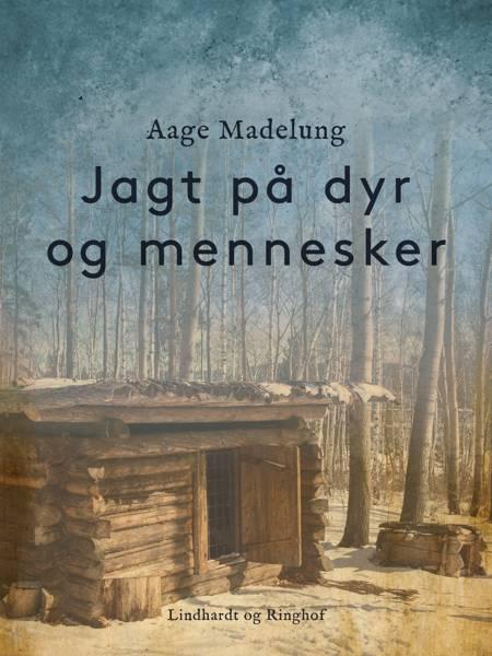 Jagt på dyr og mennesker af Aage Madelung