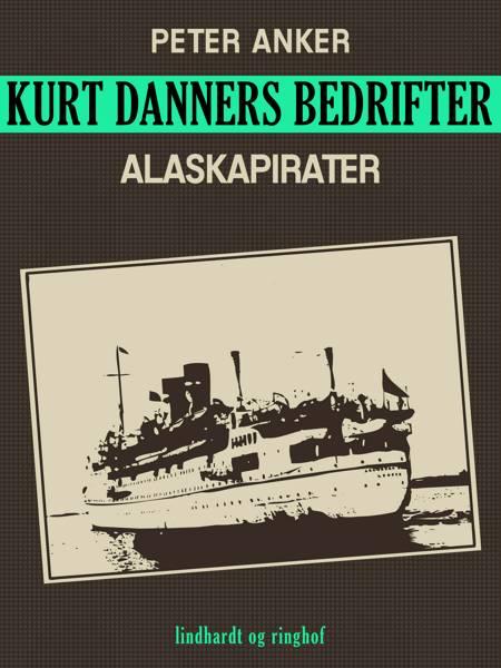 Kurt Danners bedrifter: Alaskapirater af Peter Anker