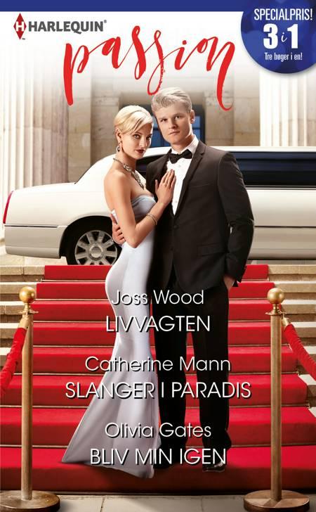 Livvagten/Slanger i paradis/Bliv min igen af Olivia Gates, Catherine Mann og Joss Wood