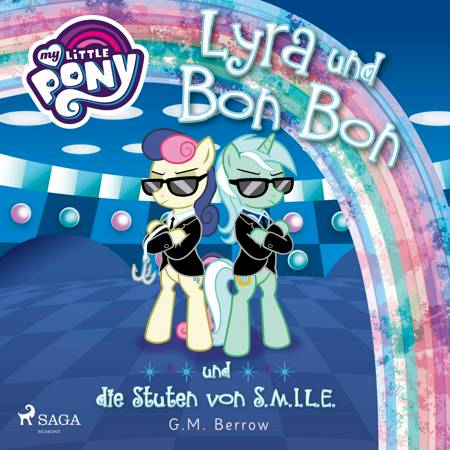 My Little Pony - Lyra und Bon Bon - und die Stuten von S.M.I.L.E. af G. M. Berrow