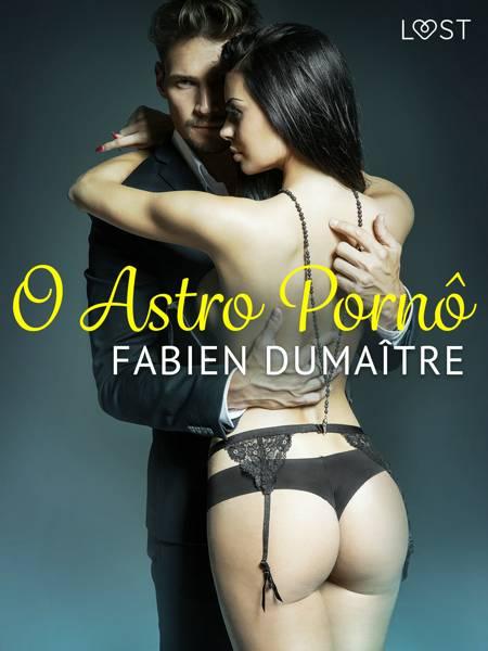 O Astro Pornô - Conto Erótico af Fabien Dumaître