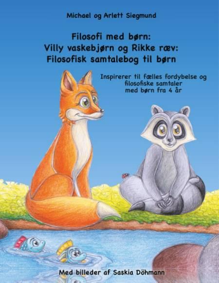 Filosofi med børn: Villy vaskebjørn og Rikke ræv: Filosofisk samtalebog til børn af Michael Siegmund og Arlett Siegmund