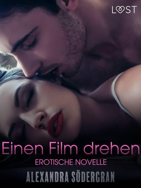 Einen Film drehen - Erotische Novelle af Alexandra Södergran