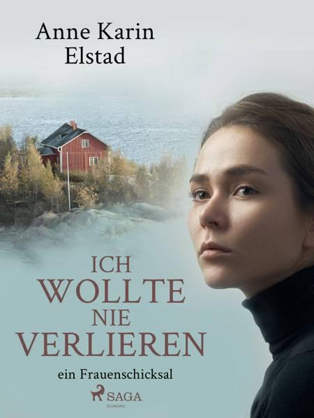 Ich wollte nie verlieren - ein Frauenschicksal af Anne Karin Elstad