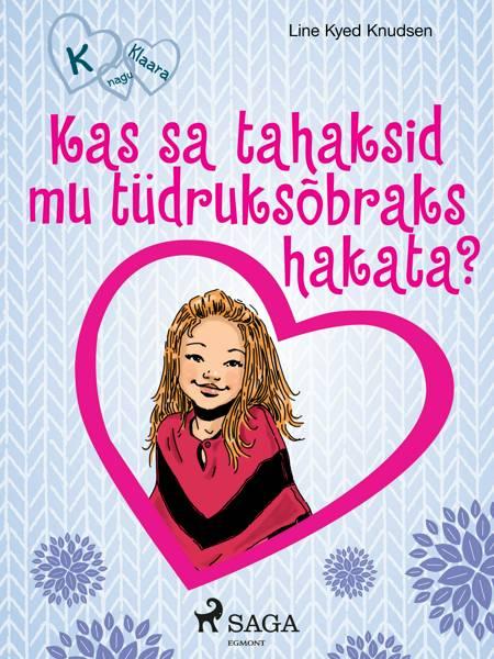 K nagu Klaara 2 - Kas sa tahaksid mu tüdruksõbraks hakata? af Line Kyed Knudsen