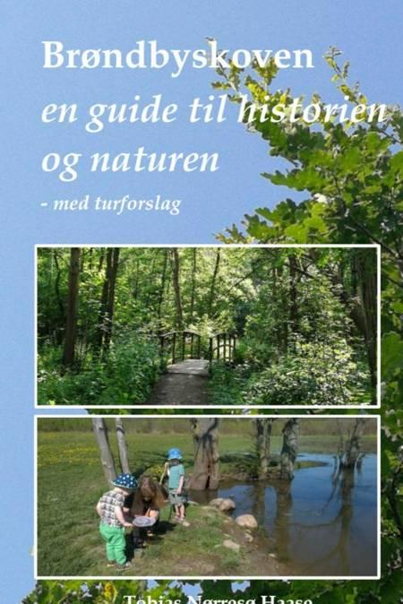 Brøndbyskoven - en guide til historien og naturen af Tobias Nørresø Haase