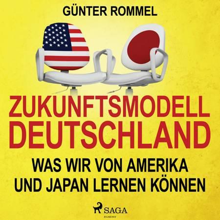 Zukunftsmodell Deutschland - Was wir von Amerika und Japan lernen können af Günter Rommel
