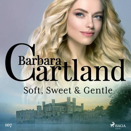 Soft, Sweet & Gentle (Barbara Cartland's Pink Collection 107) af Barbara Cartland
