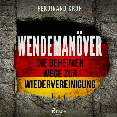 Wendemanöver - Die geheimen Wege zur Wiedervereinigung af Ferdinand Kroh