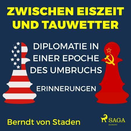 Zwischen Eiszeit und Tauwetter - Diplomatie in einer Epoche des Umbruchs - Erinnerungen af Berndt Von Staden
