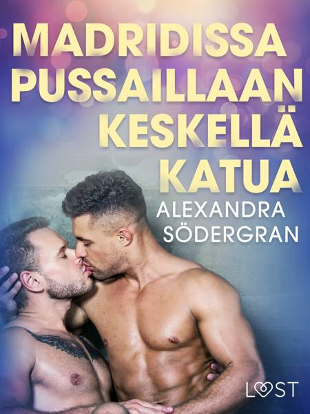 Madridissa pussaillaan keskellä katua - eroottinen novelli af Alexandra Södergran