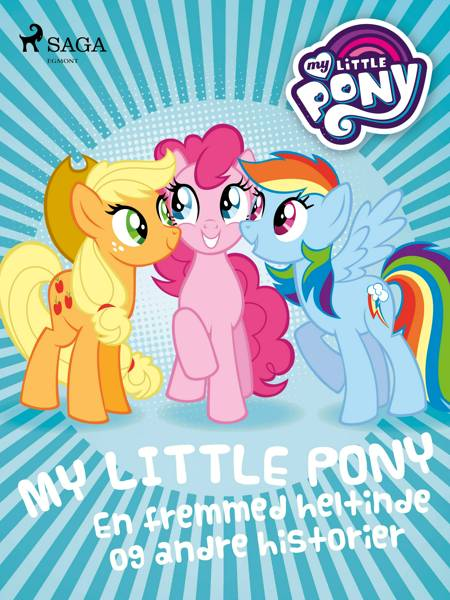 My Little Pony - En fremmed heltinde og andre historier