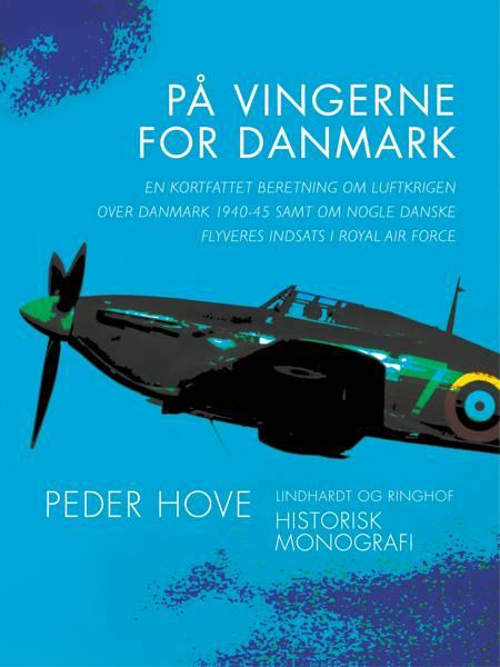 På vingerne for Danmark. En kortfattet beretning om luftkrigen over Danmark 1940-45 samt om nogle danske flyveres indsats i R af Peder Hove