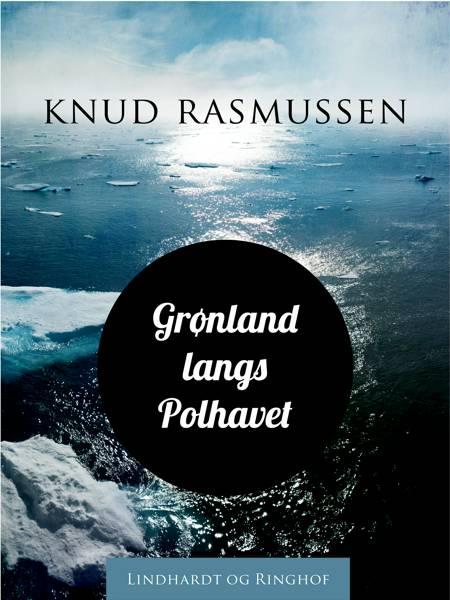 Grønland langs Polhavet af Knud Rasmussen