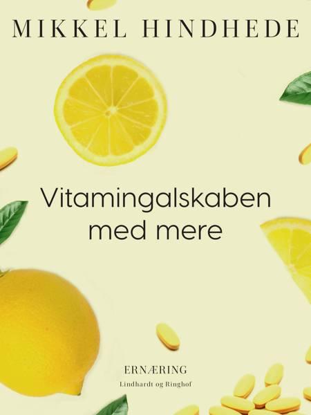 Vitamingalskaben med mere af Mikkel Hindhede