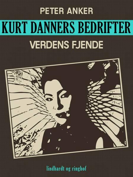 Kurt Danners bedrifter: Verdens fjende af Peter Anker