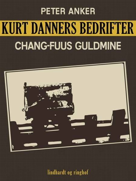Kurt Danners bedrifter: Chang-Fuus guldmine af Peter Anker
