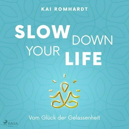 Slow Down your Life - Vom Glück der Gelassenheit af Kai Romhardt