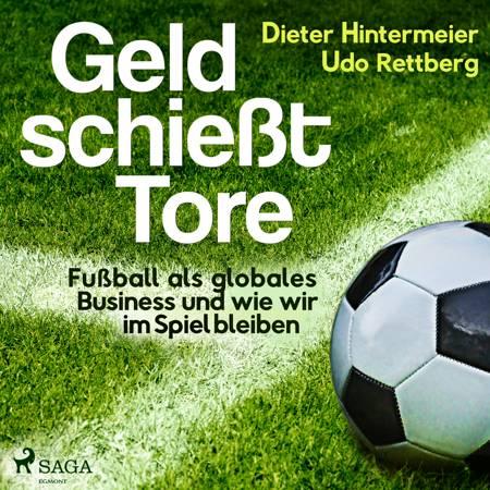 Geld schießt Tore - Fußball als globales Business - und wie wir im Spiel bleiben af Udo Rettberg og Dieter Hintermeier