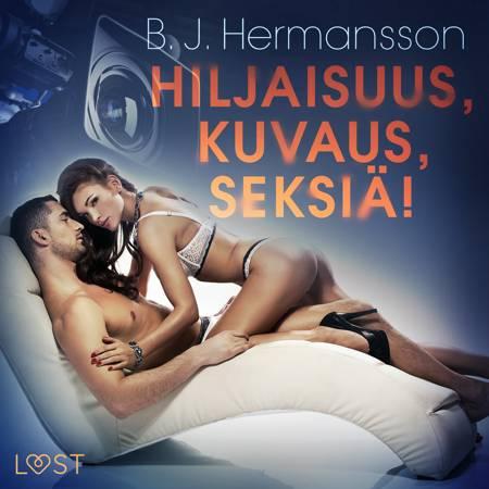 Hiljaisuus, kuvaus, seksiä! - eroottinen novelli af B. J. Hermansson