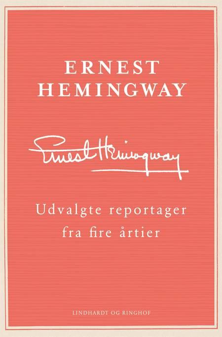 Udvalgte reportager fra fire årtier af Ernest Hemingway