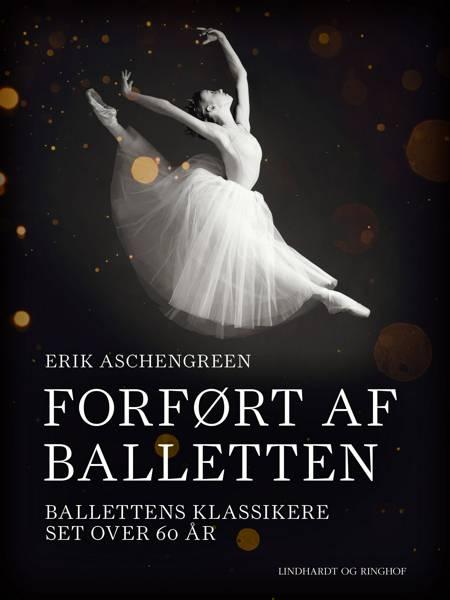 Forført af balletten. Ballettens klassikere set over 60 år af Erik Aschengreen