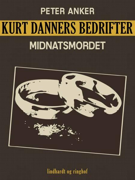 Kurt Danners bedrifter: Midnatsmordet af Peter Anker