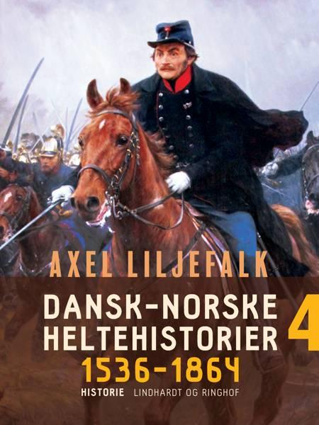 Dansk-norske heltehistorier 1536-1864. Bind 4 af Axel Liljefalk