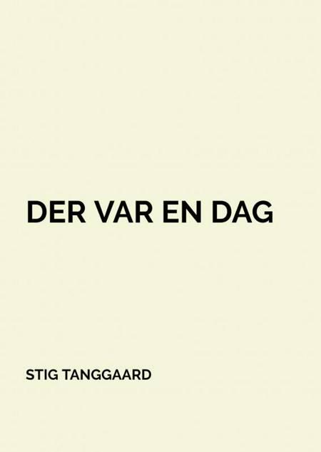 Der var en dag af Stig Tanggaard