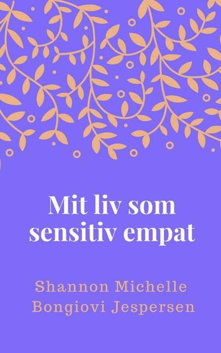 Mit liv som sensitiv empat af Shannon Michelle Bongiovi Jespersen