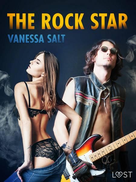 The Rock Star - Erotic Short Story af Vanessa Salt