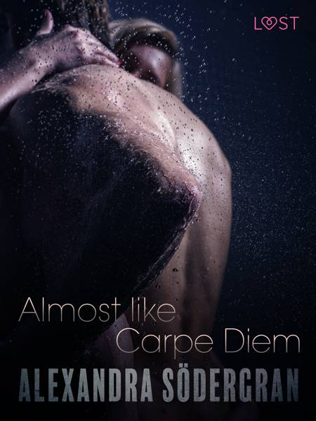 Almost like Carpe Diem - Erotic Short Story af Alexandra Södergran