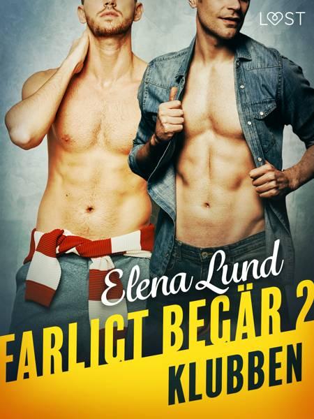 Farligt begär II: Klubben - erotisk novell af Elena Lund