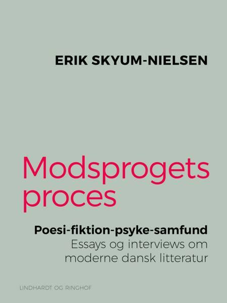 Modsprogets proces. Poesi - fiktion - psyke - samfund. Essays og interviews om moderne dansk litteratur af Erik Skyum-Nielsen