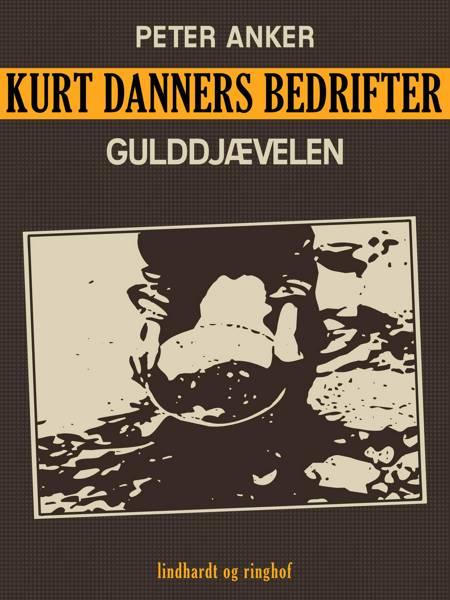 Kurt Danners bedrifter: Gulddjævelen af Peter Anker