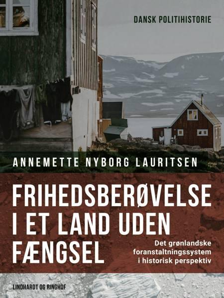 Frihedsberøvelse i et land uden fængsel. Det grønlandske foranstaltningssystem i historisk perspektiv af Annemette Nyborg Lauritsen