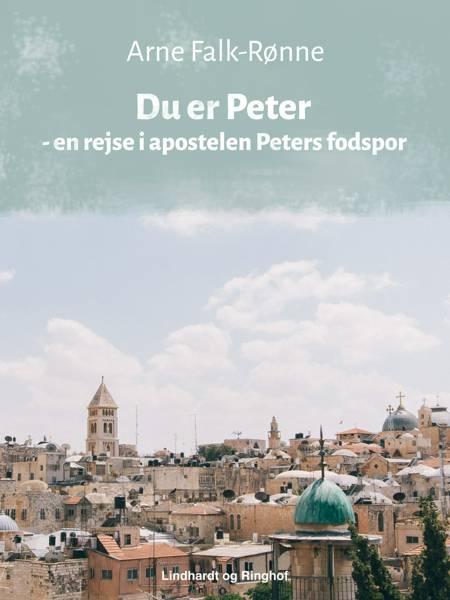 Du er Peter - en rejse i apostelen Peters fodspor af Arne Falk-Rønne
