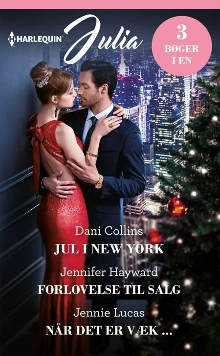 Jul i New York/Forlovelse til salg/Når det er væk ... af Dani Collins, Jennifer Hayward og Jennie Lucas