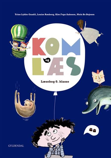 Kom og læs. Læsebog 0. klasse af Kim Fupz Aakeson, Louise Rønberg og Trine Gandil m.fl.