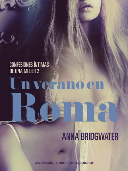 Un verano en Roma - Confesiones íntimas de una mujer 2 af Anna Bridgwater