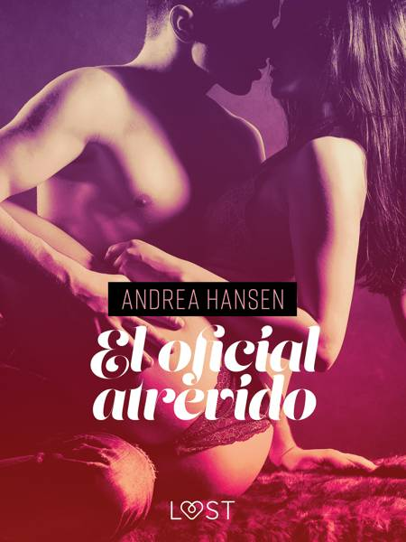 El oficial atrevido - Relato erótico af Andrea Hansen