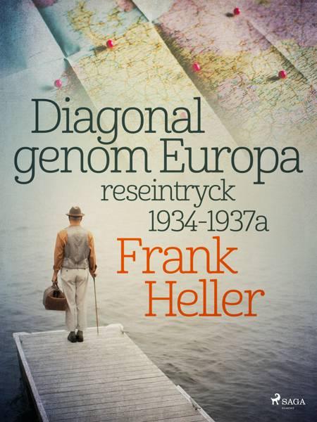 Diagonal genom Europa: reseintryck 1934-1937 af Frank Heller