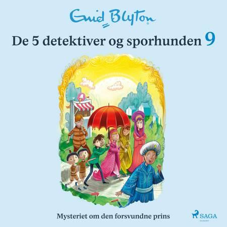 De 5 detektiver og sporhunden 9 - Mysteriet om den forsvundne prins af Enid Blyton