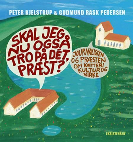 Skal jeg nu også tror på dét, præst? af Gudmund Rask Pedersen og Peter Kjelstrup