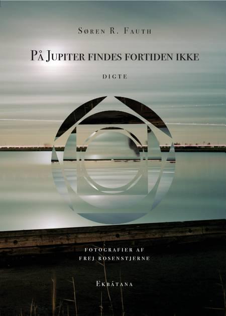 På Jupiter findes fortiden ikke af Søren R. Fauth og Frej Rosenstjerne