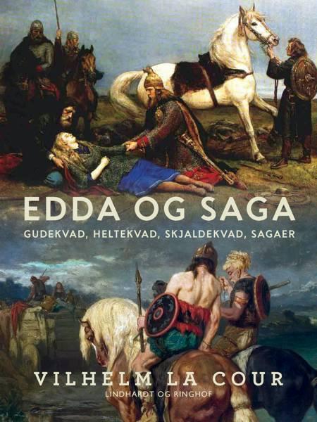 Edda og Saga. Gudekvad, heltekvad, skjaldekvad, sagaer af Vilhelm La Cour